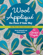 Wool Appliqué the Piece O' Cake Way: 12 Cheerful Projects - Mix Wool with Cotton & Linen