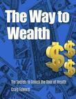 The Way to Wealth: The Secrets to Unlock the Door of Wealth