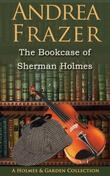 The Bookcase of Sherman Holmes: A Holmes and Garden Anthology