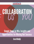 Collaboration - Simple Steps to Win, Insights and Opportunities for Maxing Out Success