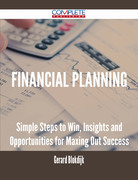 Financial Planning - Simple Steps to Win, Insights and Opportunities for Maxing Out Success