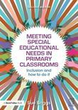 Meeting Special Educational Needs in Primary Classrooms: Inclusion and how to do it