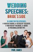 Wedding Speeches: Bride's Side: 16 Done For You Speeches: 4 - Maid of Honor, 4 - Father of the Bride, 4 - Mother of the Bride, 4 - Bride & Personaliza