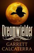 Dreamwielder: The Dreamwielder Chronicles - Book One