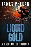 Liquid Gold: A Lachlan Fox Thriller