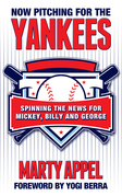 Now Pitching for the Yankees: Spinning the News for Mickey, Billy, and George