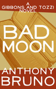 Bad Moon: A Gibbons and Tozzi Novel (Book 5)