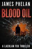 Blood Oil: A Lachlan Fox Thriller