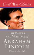 The Papers and Writings of Abraham Lincoln (Civil War Classics): Volume 1 (1832-1843)