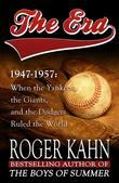 The Era, 1947-1957: When the Yankees, the Giants, and the Dodgers Ruled the World