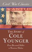 The Story of Cole Younger (Civil War Classics): From Decorated Soldier to Notorious Outlaw