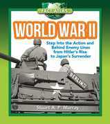 World War II: Step into the Action and behind Enemy Lines from Hitler's Rise to Japan's Surrender