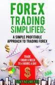 Fores Trading Simplified: A Simple Profitable Approach to Trading Forex: Trade 1 Hour a Week to 4 Hours a Day