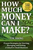 How Much Money Can I Make?: Proven Strategies for Starting, Managing and Exiting a Canadian Small Business