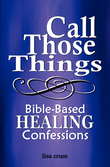 Call Those Things: Bible-Based Healing Confessions