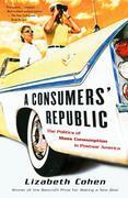 A Consumers' Republic: The Politics of Mass Consumption in Postwar America