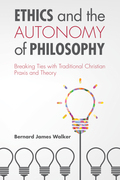 Ethics and the Autonomy of Philosophy: Breaking Ties with Traditional Christian Praxis and Theory