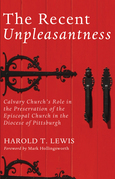 The Recent Unpleasantness: Calvary Church's Role in the Preservation of the Episcopal Church in the Diocese of Pittsburgh