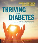 Thriving with Diabetes: Learn How to Take Charge of Your Body to Balance Your Sugars and Improve Your Lifelong Health - Featuring a 4-Step Plan for Lo