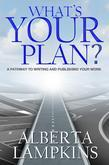 WHAT'S YOUR PLAN : A Pathway to Writing and Publishing Your Work