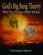 God's Big Bang Theory: What Your Teachers Didn't Tell You