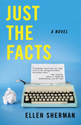 Just the Facts: A Novel