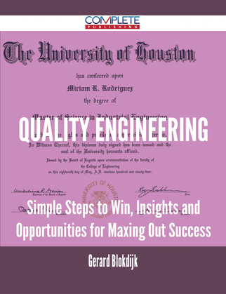 Quality Engineering - Simple Steps to Win, Insights and Opportunities for Maxing Out Success