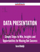 Data Presentation - Simple Steps to Win, Insights and Opportunities for Maxing Out Success