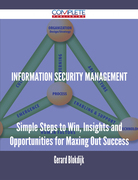 Information Security Management - Simple Steps to Win, Insights and Opportunities for Maxing Out Success