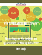 Web Application Development - Simple Steps to Win, Insights and Opportunities for Maxing Out Success