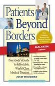 Patients Beyond Borders Malaysia Edition: Everybody's Guide to Affordable, World-Class Medical Care Abroad