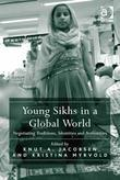 Young Sikhs in a Global World: Negotiating Traditions, Identities and Authorities
