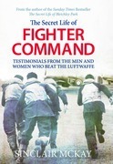 The Secret Life of Fighter Command: The men and women who beat the Luftwaffe