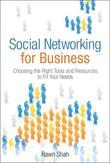 Social Networking for Business (Bonus Content Edition): Choosing the Right Tools and Resources to Fit Your Needs