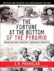 The Fortune at the Bottom of the Pyramid, Revised and Updated 5th Anniversary Edition: Eradicating Poverty Through Profits