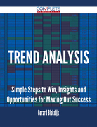 Trend Analysis - Simple Steps to Win, Insights and Opportunities for Maxing Out Success