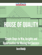House of Quality - Simple Steps to Win, Insights and Opportunities for Maxing Out Success