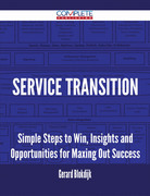 Service Transition - Simple Steps to Win, Insights and Opportunities for Maxing Out Success