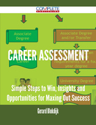 Career Assessment - Simple Steps to Win, Insights and Opportunities for Maxing Out Success