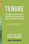 Tenure: An Informal Reflection on the Hunting of the Squid and Its Impact on Higher Education: Let's Tell This Story Properly Short Story Singles
