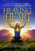 Healing the Heart & Soul: A Five-Step, Soul-Level Healing Process for Transforming Your Life