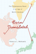 Born Translated: The Contemporary Novel in an Age of World Literature