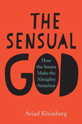 The Sensual God: How the Senses Make the Almighty Senseless