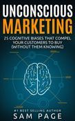 Unconscious Marketing: 25 Cognitive Biases That Compel Your Customers To Buy (Without Them Knowing)