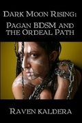 Dark Moon Rising: Pagan BDSM and the Ordeal Path
