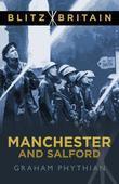 Blitz Britain: Manchester & Salford