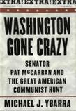 Washington Gone Crazy: Senator Pat McCarran and the Great American Communist Hunt