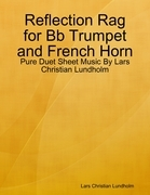 Reflection Rag for Bb Trumpet and French Horn - Pure Duet Sheet Music By Lars Christian Lundholm
