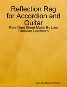 Reflection Rag for Accordion and Guitar - Pure Duet Sheet Music By Lars Christian Lundholm