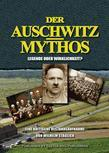 Der Auschwitz-Mythos: Legende oder Wirklichkeit? Eine kritische Bestandsaufnahme